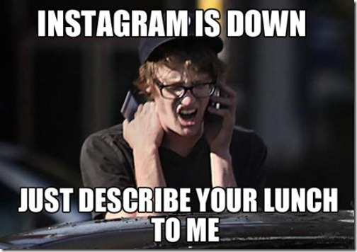 Instagram-is-down-just-describe-your-lunch-to-me